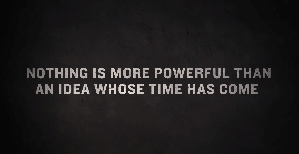 Nothing is more powerful than an idea whose time has come