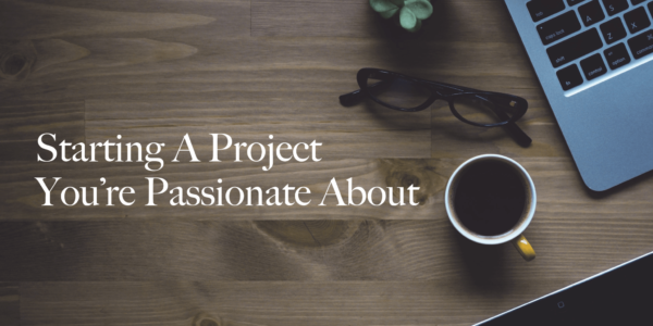 Starting a Project You're Passionate About