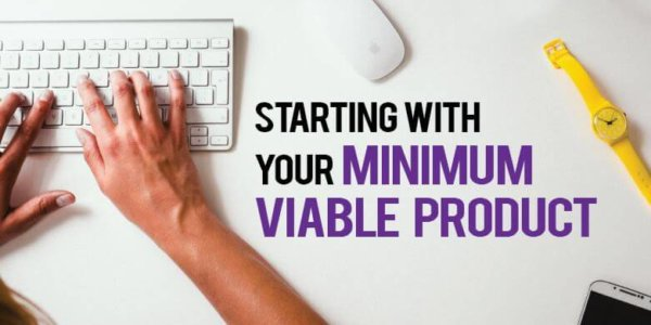 Starting With Your Minimum Viable Product