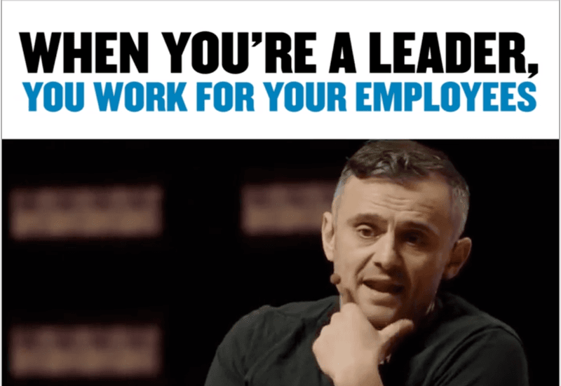 "Screenshot of Gary Vaynerchuk video with the title ""When you're a leader, you work for your employees"" at the top."